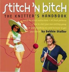 Stitch 'n bitch : the knitter's handbook by Stoller, Debbie.