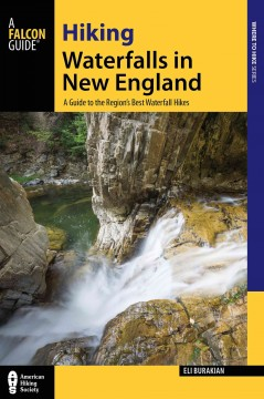 Falcon guide. a guide to the region's best waterfall hikes  Hiking waterfalls in New England : by Burakian, Eli