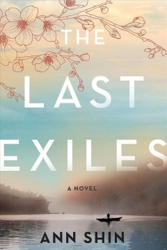 The last exiles : a novel by Shin, Ann