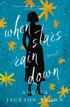 When stars rain down : a novel by Jackson-Brown, Angela