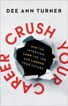 Crush your career : ace the interview, land the job, and launch your future by Turner, Dee Ann