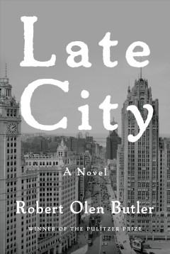 Late city by Butler, Robert Olen