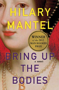 Bring up the bodies : a novel by Mantel, Hilary