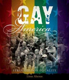 Gay America : struggle for equality by Alsenas, Linas.