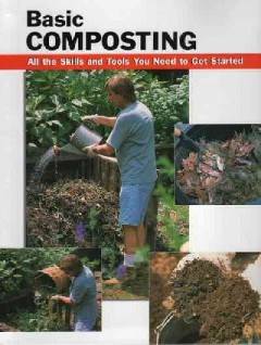 Basic composting : all the skills and tools you need to get started by