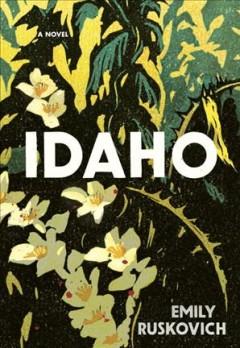 Idaho : a novel by Ruskovich, Emily