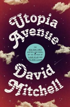 Utopia Avenue : a novel by Mitchell, David