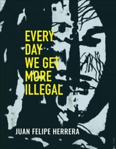 Every day we get more illegal by Herrera, Juan Felipe