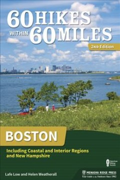 60 hikes within 60 miles. including Coastal and Interior Regions and New Hampshire  Boston : by Low, Lafe