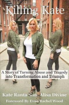 Killing Kate : a story of turning abuse and tragedy into transformation and triumph by Ranta, Kate