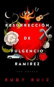 La resurrección de Fulgencio Ramírez : una novela by Ruiz, Rudy