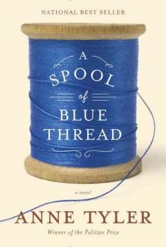 A spool of blue thread : a novel by Tyler, Anne.