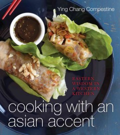 Cooking with an Asian accent : Eastern wisdom in a Western kitchen by Compestine, Ying Chang.