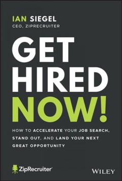 Get hired now! : how to accelerate your job search, stand out, and land your next great opportunity by Siegel, Ian