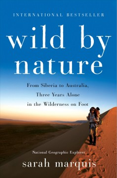 Wild by nature : from Siberia to Australia, three years alone in the wilderness on foot by Marquis, Sarah