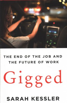 Gigged : the end of the job and the future of work by Kessler, Sarah