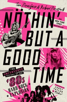 Nothin' but a good time : the uncensored history of the '80s hard rock explosion by