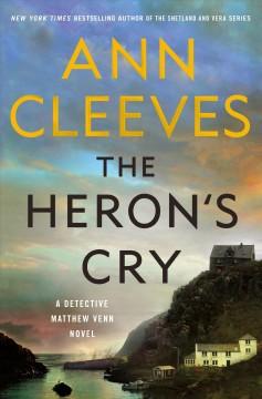 The heron's cry : a Detective Matthew Venn novel by Cleeves, Ann