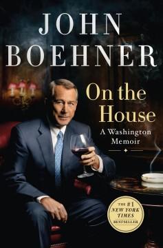 On the house : a Washington memoir by Boehner, John