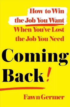 Coming back : how to win the job you want when you've lost the job you need by Germer, Fawn