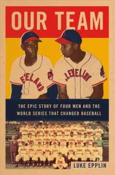 Our team : the epic story of four men and the World Series that changed baseball by Epplin, Luke