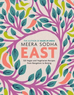 East : 120 vegan and vegetarian recipes from Bangalore to Beijing by Sodha, Meera