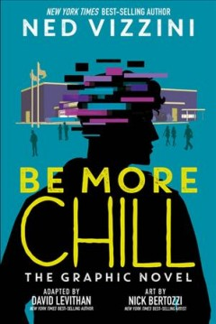 Be more chill : the graphic novel by Vizzini, Ned