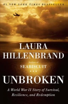 Unbroken : a World War II story of survival, resilience, and redemption by Hillenbrand, Laura.