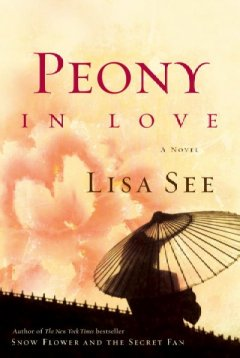 Peony in love : a novel by See, Lisa.