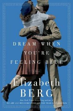 Dream when you're feeling blue : a novel by Berg, Elizabeth.