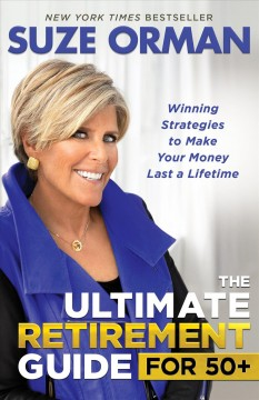 The ultimate retirement guide for 50+ : winning strategies to make your money last a lifetime by Orman, Suze