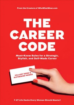 The career code : must-know rules for a strategic, stylish, and self-made career by Kerr, Hillary