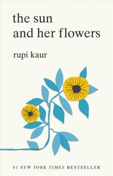 The sun and her flowers by Kaur, Rupi