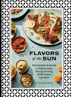 Flavors of the sun : the Sahadi's guide to understanding, buying, and using Middle Eastern ingredients by Sahadi Whelan, Christine