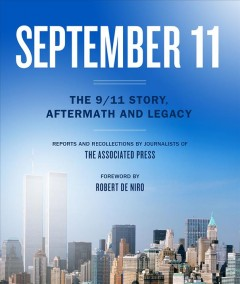 September 11 : the 9/11 story, aftermath and legacy by Associated Press (COR)/ De Niro, Robert (FRW)/ Anthony, Ted (INT)/ Mittelstadt, Mark (FRW)/ Drew, Richard (AFT)