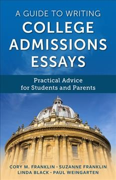 A guide to writing college admissions essays : practical advice for students and parents by Franklin, Cory M.