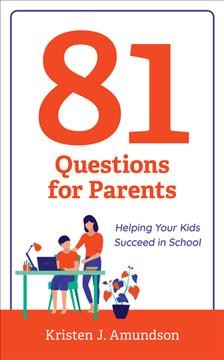 81 questions for parents : helping your kids succeed in school by Amundson, Kristen J.