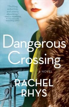 Dangerous crossing : a novel by Rhys, Rachel