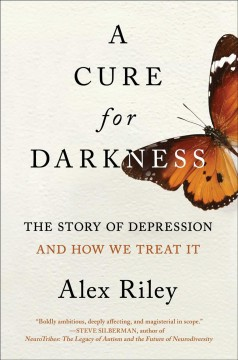 A cure for darkness : the story of depression and how we treat it by Riley, Alex