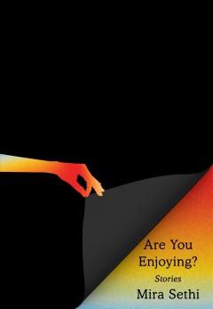 Are you enjoying? : stories by Sethi, Mira