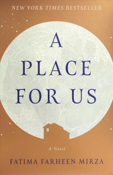 A place for us : a novel by Mirza, Fatima Farheen
