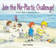 Join the no-plastic challenge! : a first book of reducing waste by Ritchie, Scot