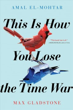 This is how you lose the time war by El-Mohtar, Amal
