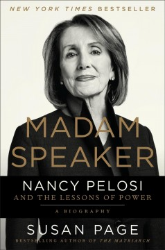 Madam Speaker : Nancy Pelosi and the lessons of power by Page, Susan.