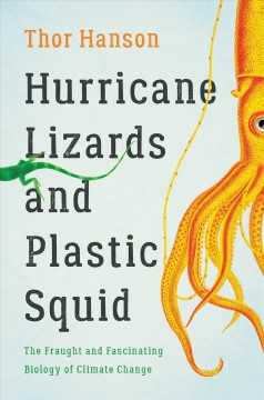 Hurricane lizards and plastic squid : the fraught and fascinating biology of climate change by Hanson, Thor