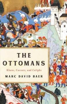 The Ottomans : khans, caesars and caliphs by Baer, Marc David