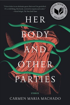 Her body and other parties : stories by Machado, Carmen Maria
