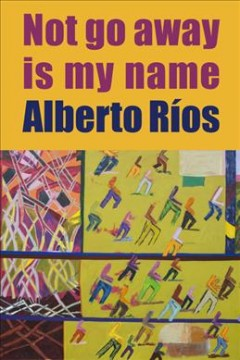 Not go away is my name by Ríos, Alberto