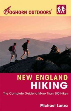 New England hiking : the complete guide to more than 380 hikes by Lanza, Michael.