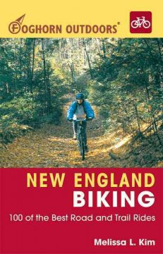 Foghorn outdoors. 100 of the best road and trail rides  New England biking : by Kim, Melissa L.
